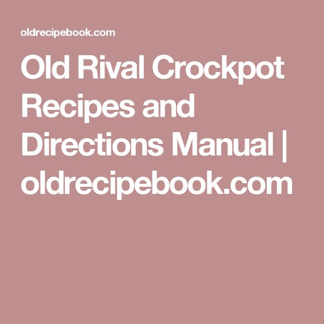 Old Rival Crockpot Recipes and Directions Manual | oldrecipebook.com
