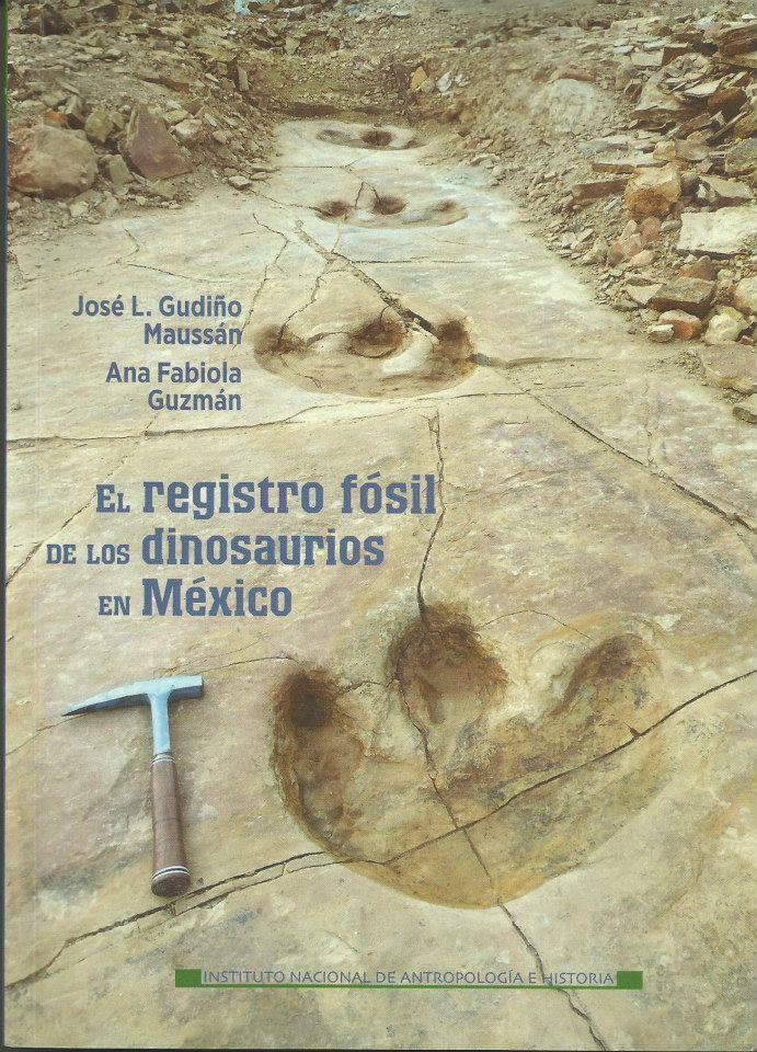 José Luis Gudiño Maussán Ana Fabiola Guzmán El registro fósil de los dinosaurios en México: De Los, En México