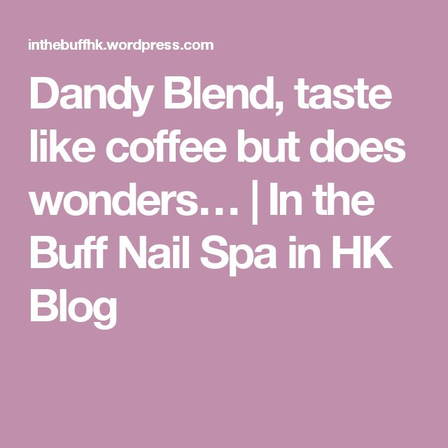 Tarasacco Dandy Blend, taste like coffee but does wonders… | In the Buff Nail Spa in HK Blog
