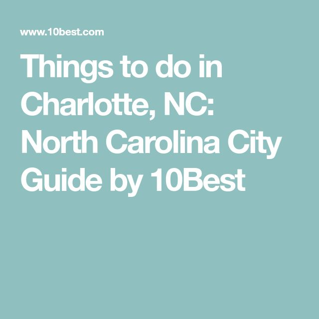 Things to do in Charlotte, NC: North Carolina City Guide by 10Best