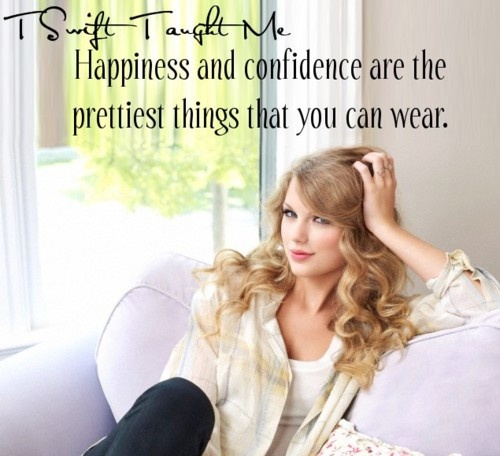 Happiness and Confidence. I love Taylor Swift!!