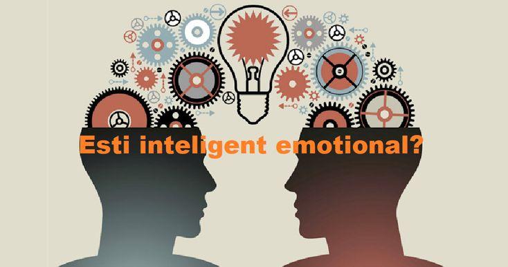 Ce este si cum ne putem dezvolta inteligenta emotionala. Afla daca esti inteligent emotional.