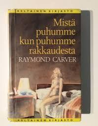 Kuvahaun tulos haulle raymond carver mistä puhumme kun puhumme rakkaudesta