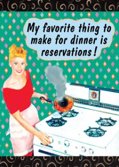 My favorite thing to make for dinner is reservations.