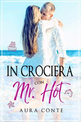 Titolo:  In crociera con Mr. Hot Autrice:  Aura Conte ISBN/ASIN:  B072ZYTW8Z Editore:  Self publishing Genere:  romantic comedy, humo...