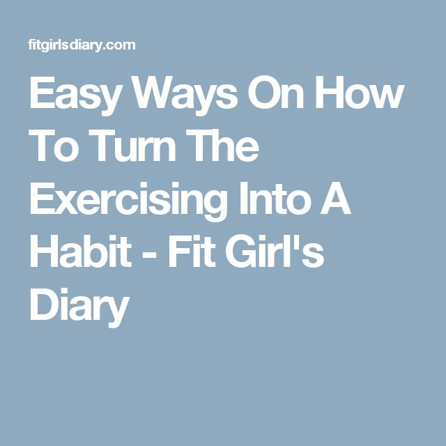 Easy Ways On How To Turn The Exercising Into A Habit - Fit Girl's Diary