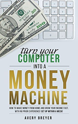 Turn Your Computer Into a Money Machine: How to make money from home and grow your income fast, with no prior experience! Set up within a week! by Avery Breyer http://www.amazon.com/dp/B0185Z29LY/ref=cm_sw_r_pi_dp_BQHuwb0DQZH71 Making Money, Making Money ideas, Making money online