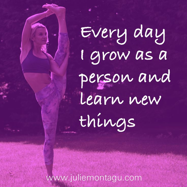 Every day I grow as a person and learn new things.