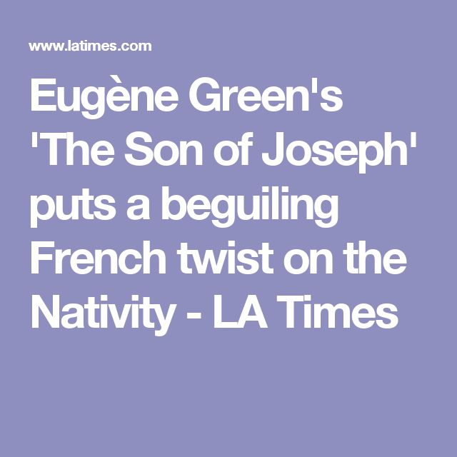 Eugène Green's 'The Son of Joseph' puts a beguiling French twist on the Nativity - LA Times