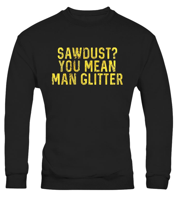 Sawdust? You Mean Man Glitter Wood Letters Funny T-Shirt - Limited Edition  Funny Lumberjack T-shirt, Best Lumberjack T-shirt
