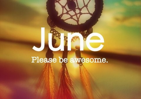 June, please be awesome!