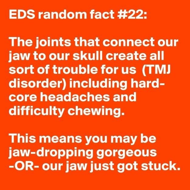 TMJ can be worse than TMI. | Community Post: 31 Random Facts About Ehlers-Danlos Syndrome