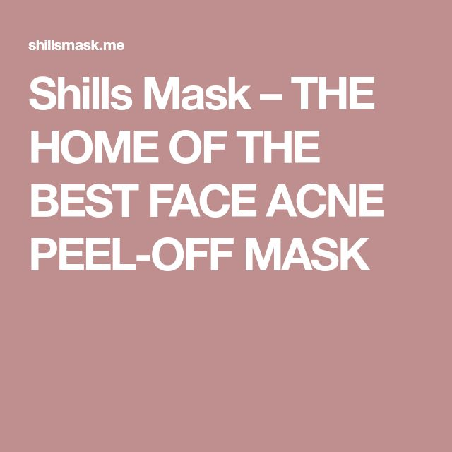 Shills Mask – THE HOME OF THE BEST FACE ACNE PEEL-OFF MASK
