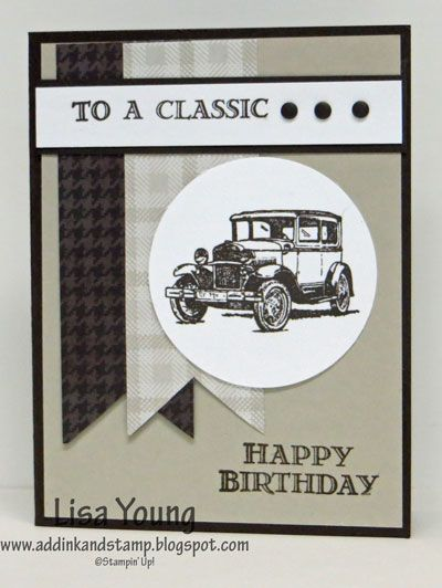 Lisa Young: Add Ink and Stamp – You ARE a Classic - 2/17/15.  (SU: Guy Greetings stamp; Adventure Bound dsp stack).