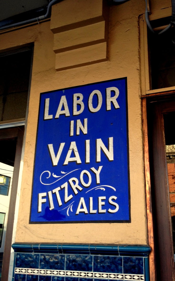Labor in Vain Hotel, Brunswick Street, Fitzroy. Great sign, terrible sentiment. Originally used in the bible & was later used in a colonial context (ie, kind of racist).