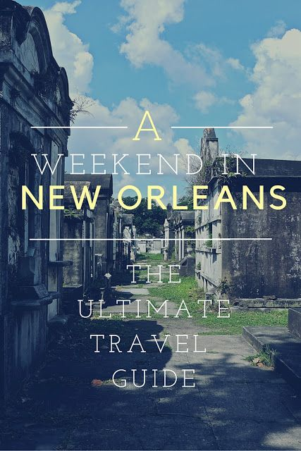 A Weekend in New Orleans | The Ultimate Travel Guide