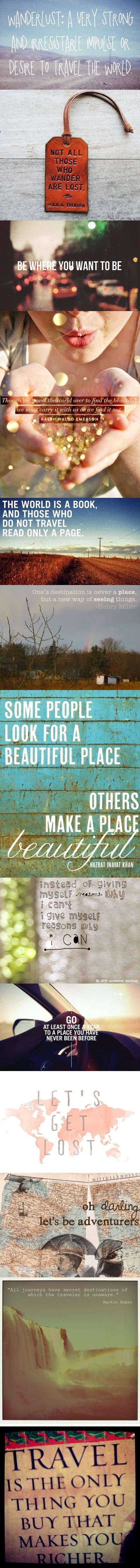 Top 13 travel quotes. I know this isn't a place I must go but hey ;)