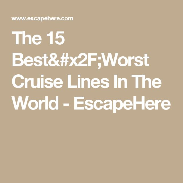 The 15 Best Worst Cruise Lines In World Escapehere