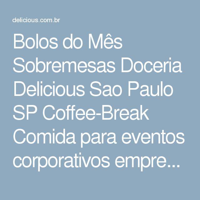 Bolos do Mês Sobremesas Doceria Delicious Sao Paulo SP Coffee-Break Comida para eventos corporativos empresarial
