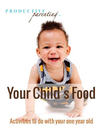 Productive Parenting: Preschool Activities - Your Child's Food - Middle One-Year Old Activities