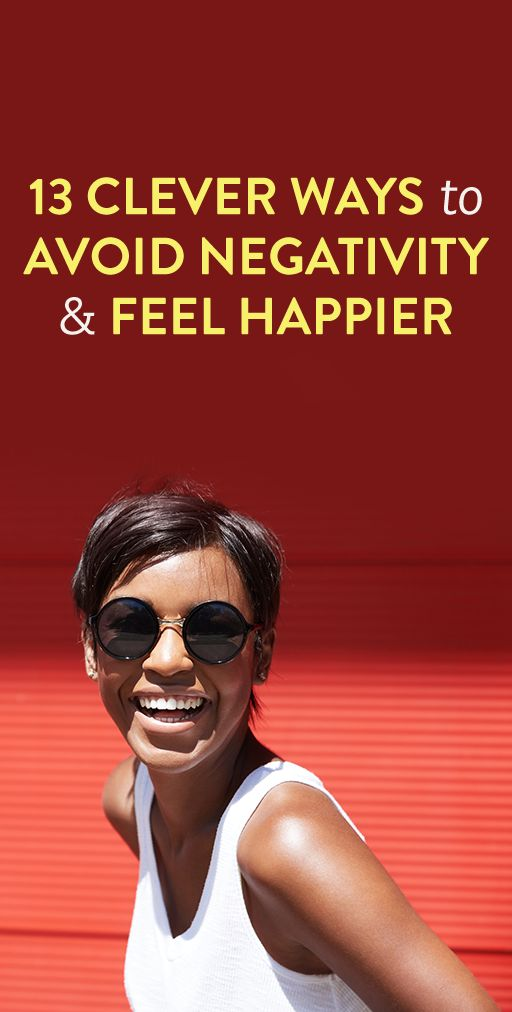 13 Clever Ways To Avoid Negativity & Feel Happier