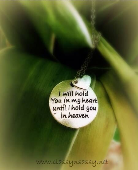 I will hold you in my heart until I hold you in heaven...                                                                                                                                                                                 More