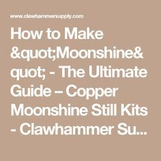 """How to Make """"Moonshine"""" - The Ultimate Guide – Copper Moonshine Still Kits - Clawhammer Supply"""