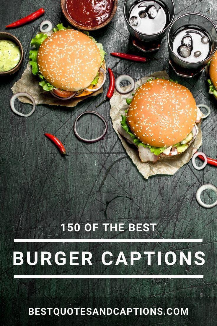 Burger Captions For Instagram 150 Meaty Burger Quotes For Social Media Food Captions Burger Burger Puns