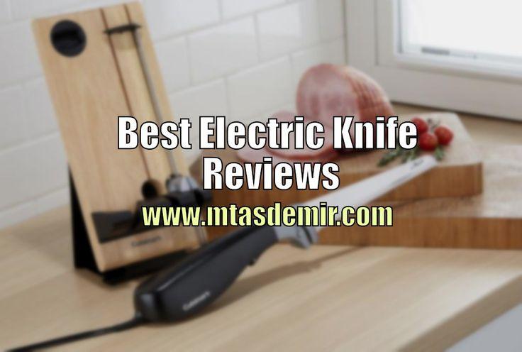 Best Electric Knife Reviews - http://mtasdemir.com/best-electric-knife-reviews/
