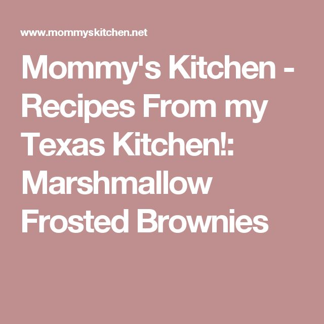 Mommy's Kitchen - Recipes From my Texas Kitchen!: Marshmallow Frosted Brownies