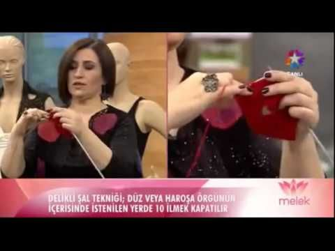 Tülin İriş Delikli Örgü Şal Modelleri - Melek Baykal 18.12.2014 - YouTube