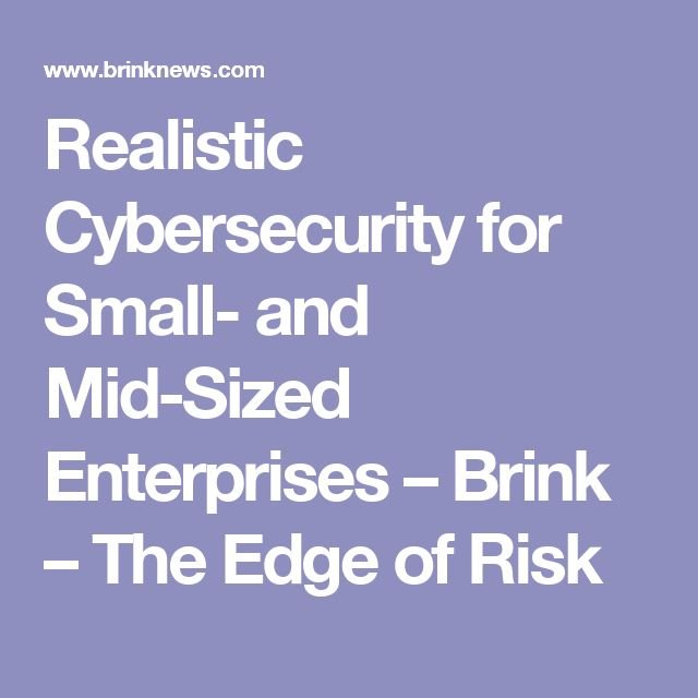 Realistic Cybersecurity for Small- and Mid-Sized Enterprises – Brink – The Edge of Risk