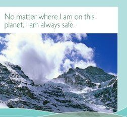 No matter where I am on this planet, I am always safe.  ~ Louise L. Hay