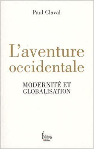 L'aventure occidentale : Modernité et globalisation - Paul Claval