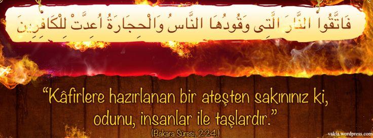 Kafirlere hazırlanan bir ateşten sakınınız ki, odunu,insanlar ile taşlardır...                                        (Bakara Suresi 2:24)