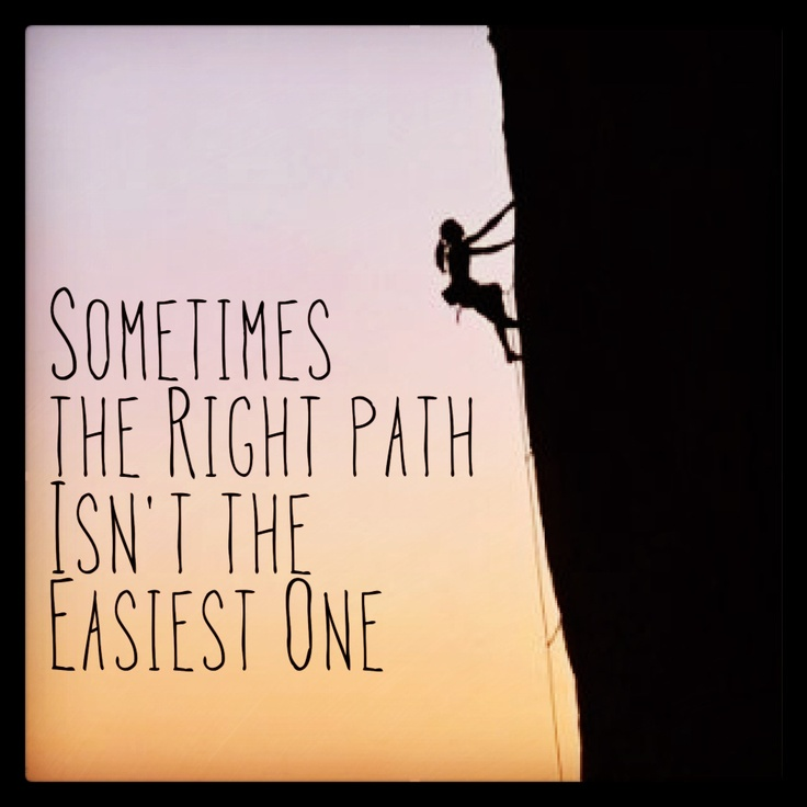 Sometimes The Right Path Isn't The Easiest One... Rock Climbing