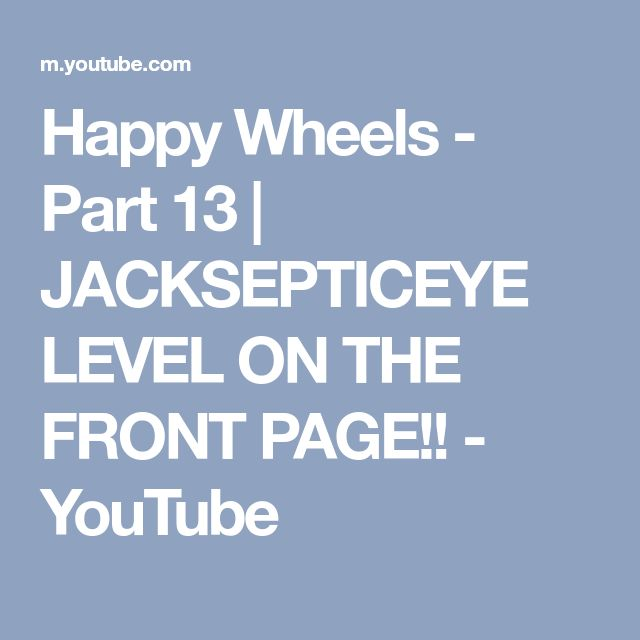 Happy Wheels - Part 13 | JACKSEPTICEYE LEVEL ON THE FRONT PAGE!! - YouTube