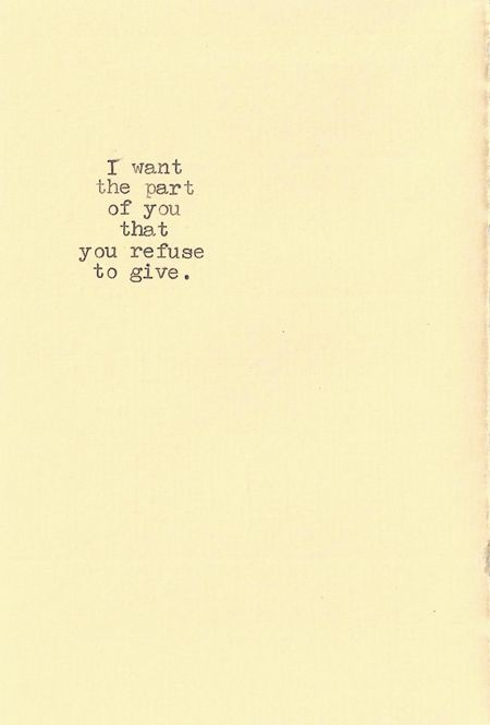 I want the part of you that you refuse to give. -