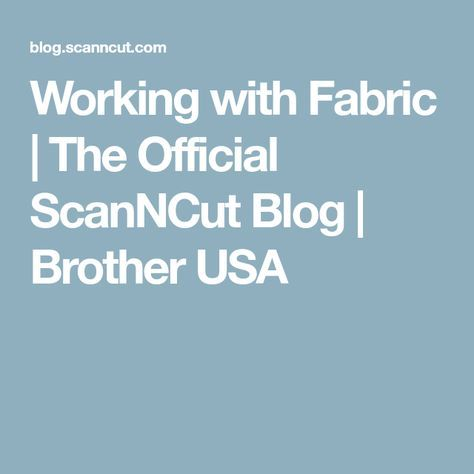 Working with Fabric | The Official ScanNCut Blog | Brother USA