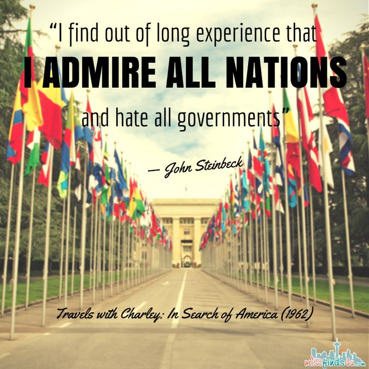 """Steinbeck Quote: """"I find out of long experience that I admire all nations and hate all governments"""" #quote #quotes #quoteofthe day"""