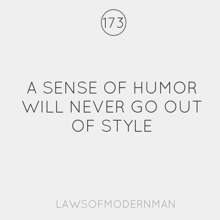 A sense of humor will never go out of style :)