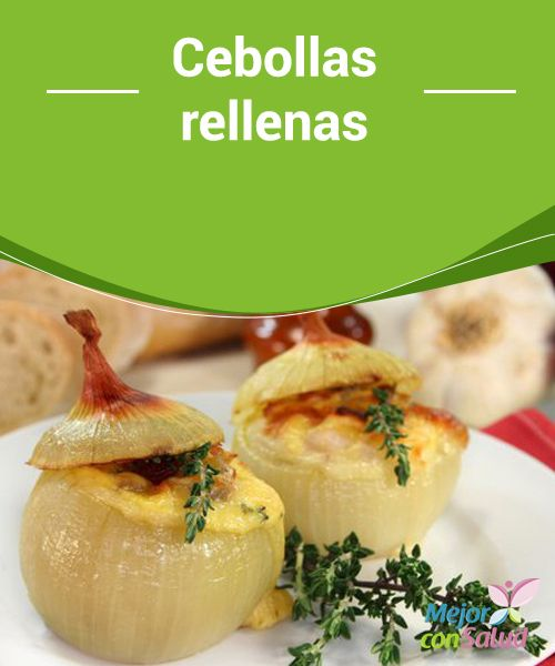 Cebollas rellenas  Las cebollas rellenas son un plato muy rico y fácil de cocinar. Es típico de Asturias, España y que se elabora con bonito, pero nosotros te vamos a dar varias opciones para que elijas la que más se adapte a tu gusto.