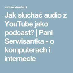 Jak słuchać audio z YouTube jako podcast? | Pani Serwisantka - o komputerach i internecie