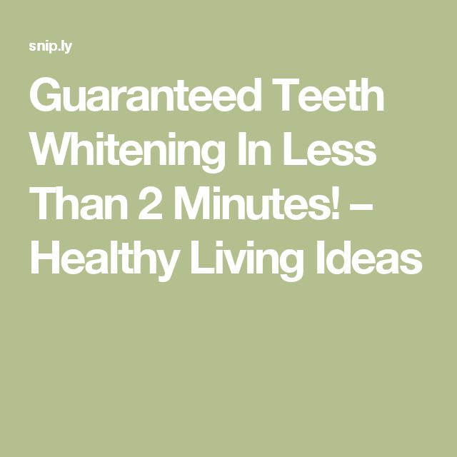 Guaranteed Teeth Whitening In Less Than 2 Minutes! – Healthy Living Ideas