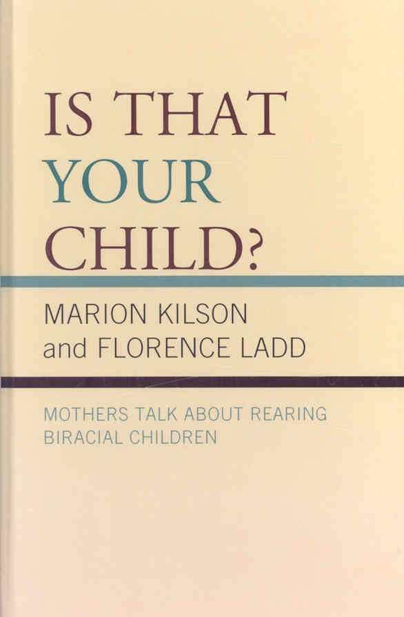 In their book, Is That Your Child?: Mothers Talk about Rearing Biracial Children , Kilson and Ladd explore the challenges that mothers of biracial children encounter. Although the literature on biraci