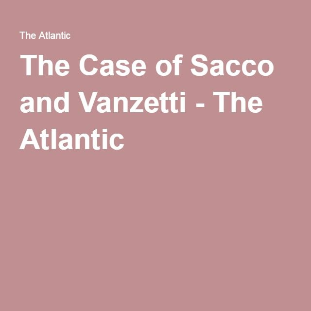 The Case of Sacco and Vanzetti - The Atlantic