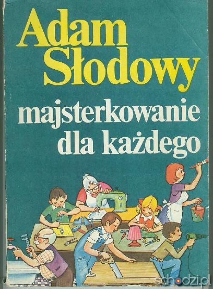 Majsterkowanie dla każdego Adam Słodowy - Schodzi.pl