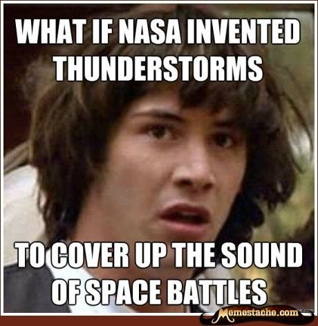 Conspiracy Keanu - What if Nasa invented thunderstorms to cover up the sound of space battles?