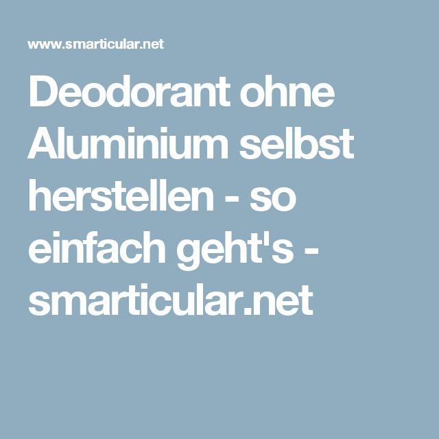 Deodorant ohne Aluminium selbst herstellen - so einfach geht's - smarticular.net