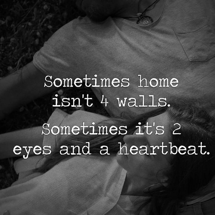 Sometimes home isn't 4 walls. Sometimes it's 2 eyes and a heartbeat